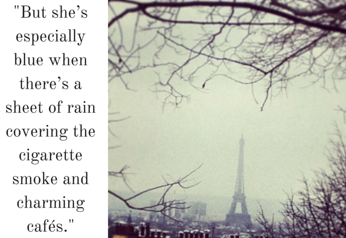 But she's especially blue when there's a sheet of rain covering the cigarette smoke and charming cafés.o